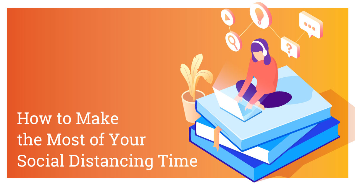 How to Make the Most of Your Social Distancing Time: Planning & Education