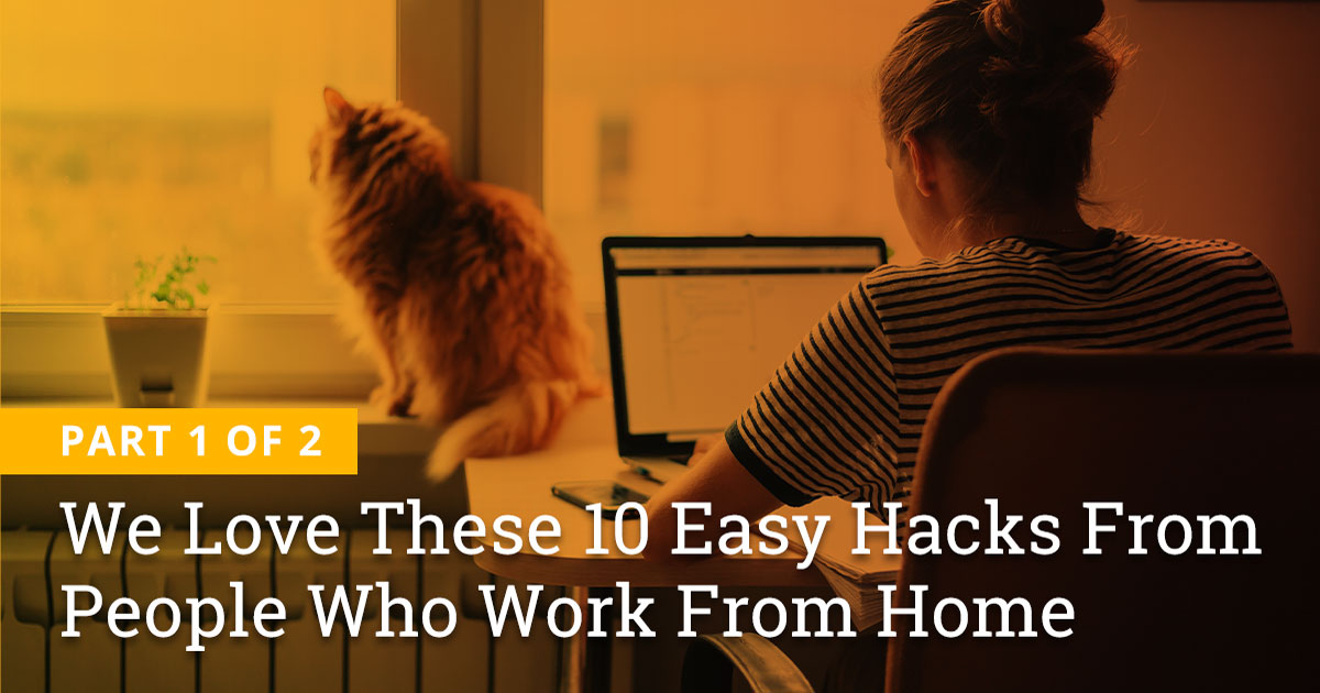 We Love These 10 Easy Hacks From People Who Work From Home | Part 1 of 2