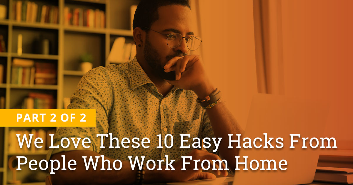 We Love These 10 Easy Hacks From People Who Work From Home | Part 2 of 2