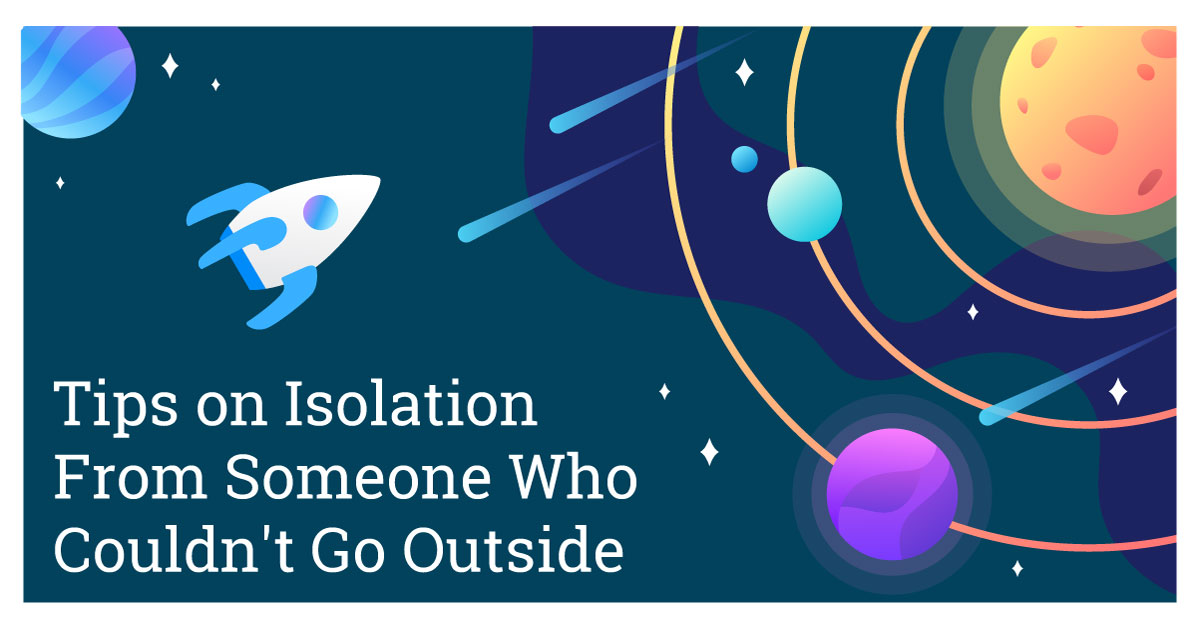Tips on Isolation From Someone Who Couldn't Go Outside